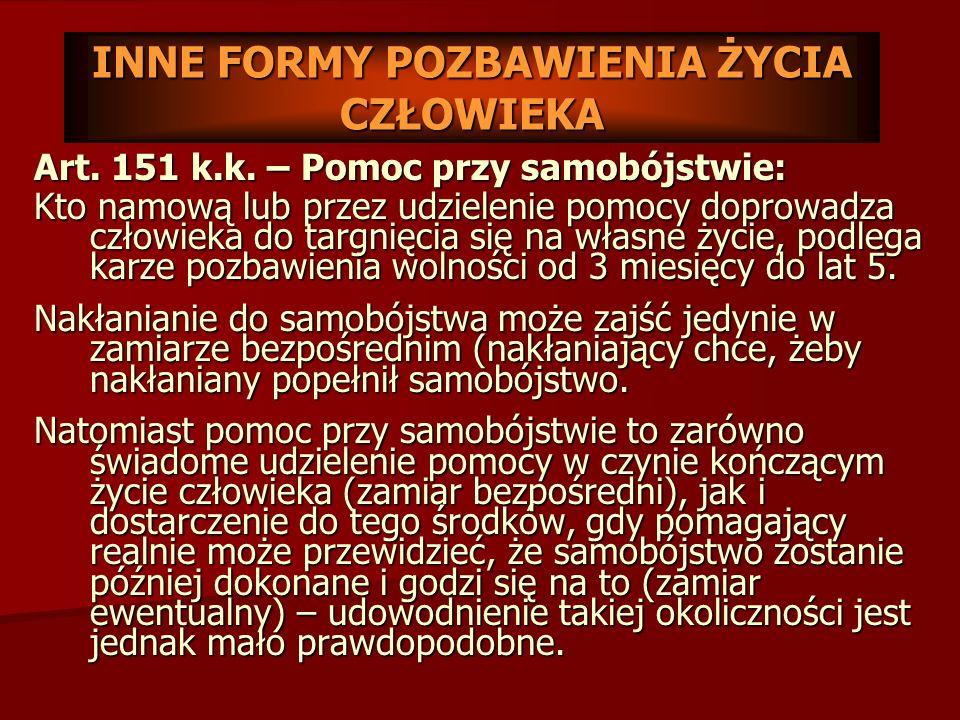 INNE FORMY POZBAWIENIA ŻYCIA CZŁOWIEKA Art.151 k.k.