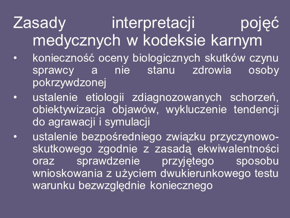 Zasady interpretacji pojęć medycznych w kodeksie karnym konieczność oceny biologicznych skutków czynu sprawcy a nie stanu zdrowia osoby pokrzywdzonej