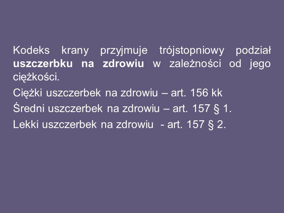 Kodeks krany przyjmuje trójstopniowy podział uszczerbku na zdrowiu w zależności od jego ciężkości. Ciężki uszczerbek na zdrowiu – art. 156 kk Średni u