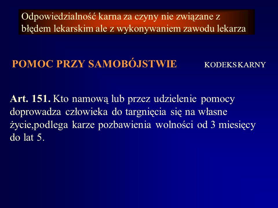 Odpowiedzialność karna za czyny nie związane z błędem lekarskim ale z wykonywaniem zawodu lekarza EUTANAZJA KODEKS KARNY Art. 150. § 1. Kto zabija czł