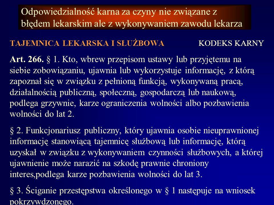 Odpowiedzialność karna za czyny nie związane z błędem lekarskim ale z wykonywaniem zawodu lekarza TAJEMNICA LEKARSKA I SŁUŻBOWA Ustawa o zawodzie lekarza Art.