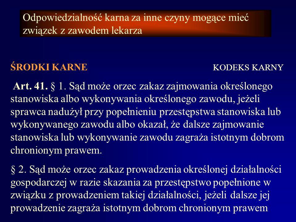 Odpowiedzialność karna za inne czyny mogące mieć związek z zawodem lekarza ŚRODKI KARNE KODEKS KARNY c.d.