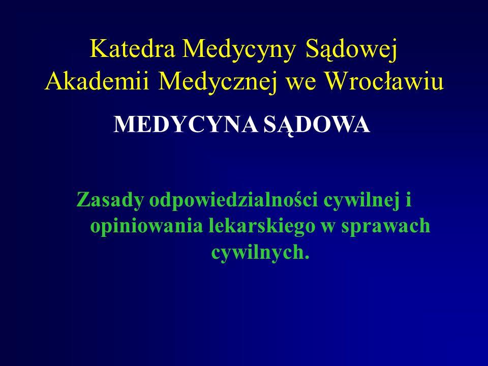 Katedra Medycyny Sądowej Akademii Medycznej we Wrocławiu Zasady odpowiedzialności cywilnej i opiniowania lekarskiego w sprawach cywilnych.