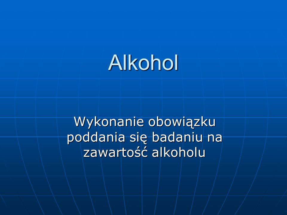 Alkohol Wykonanie obowiązku poddania się badaniu na zawartość alkoholu
