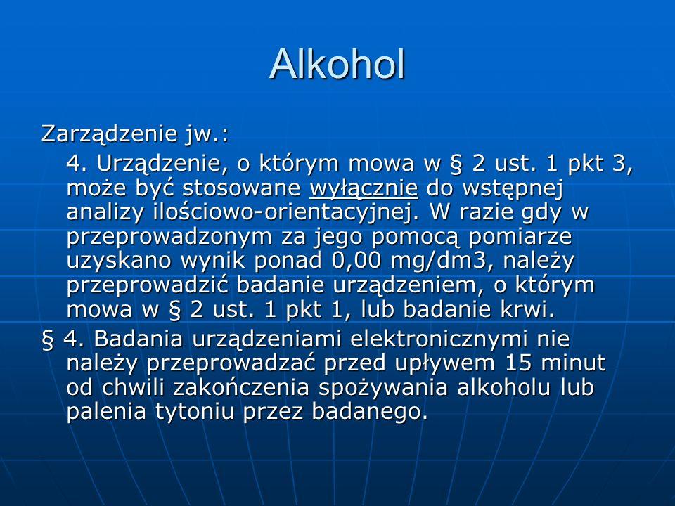 Alkohol Zarządzenie jw.: 4. Urządzenie, o którym mowa w § 2 ust. 1 pkt 3, może być stosowane wyłącznie do wstępnej analizy ilościowo-orientacyjnej. W