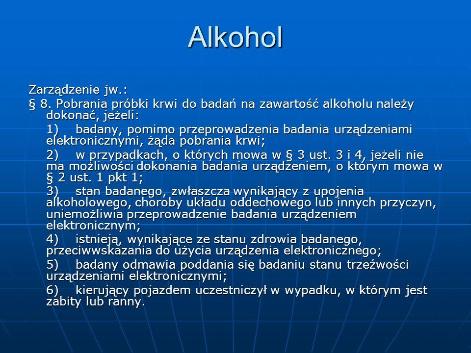 Alkohol Zarządzenie jw.: § 8. Pobrania próbki krwi do badań na zawartość alkoholu należy dokonać, jeżeli: 1)badany, pomimo przeprowadzenia badania urz