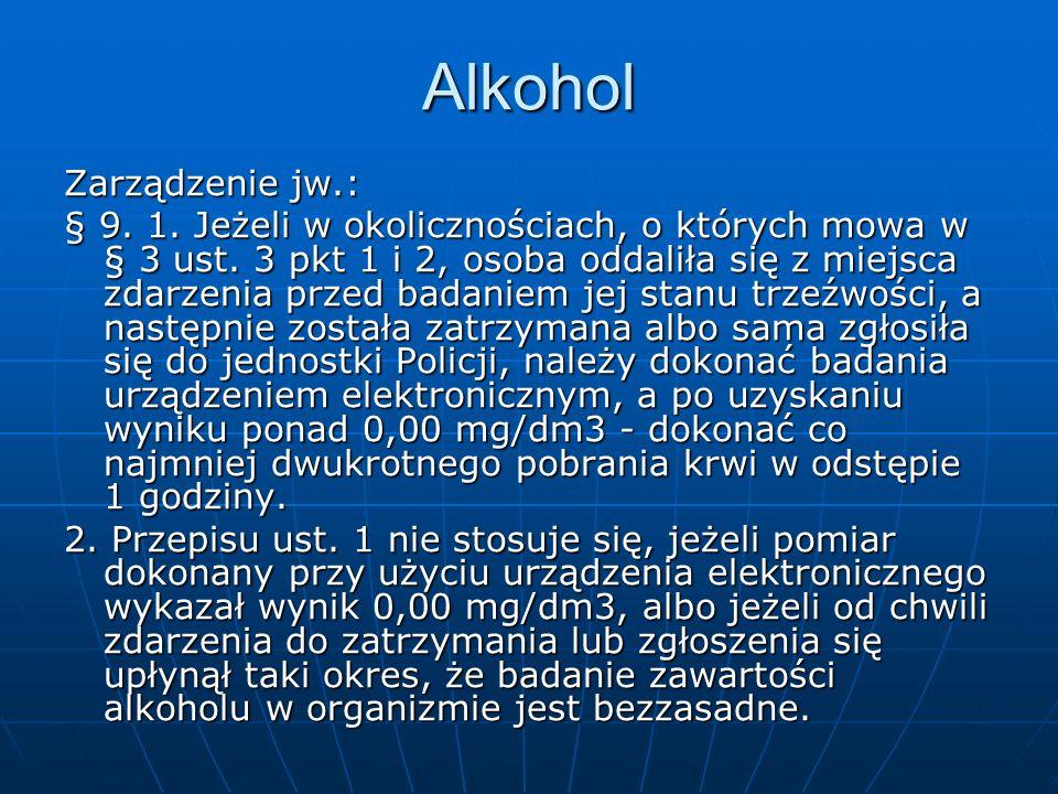 Alkohol Zarządzenie jw.: § 9. 1. Jeżeli w okolicznościach, o których mowa w § 3 ust. 3 pkt 1 i 2, osoba oddaliła się z miejsca zdarzenia przed badanie