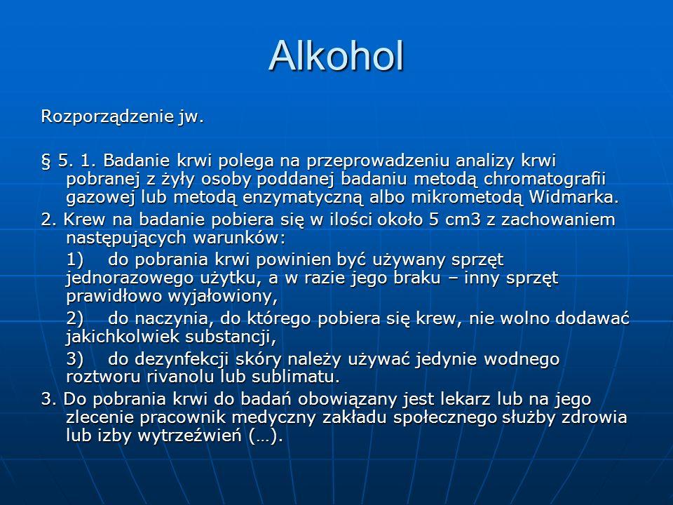 Alkohol Rozporządzenie jw. § 5. 1. Badanie krwi polega na przeprowadzeniu analizy krwi pobranej z żyły osoby poddanej badaniu metodą chromatografii ga