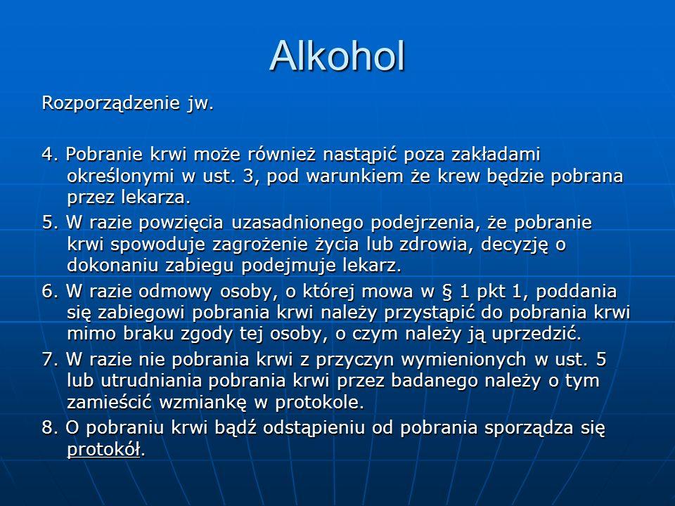 Alkohol Rozporządzenie jw. 4. Pobranie krwi może również nastąpić poza zakładami określonymi w ust. 3, pod warunkiem że krew będzie pobrana przez leka
