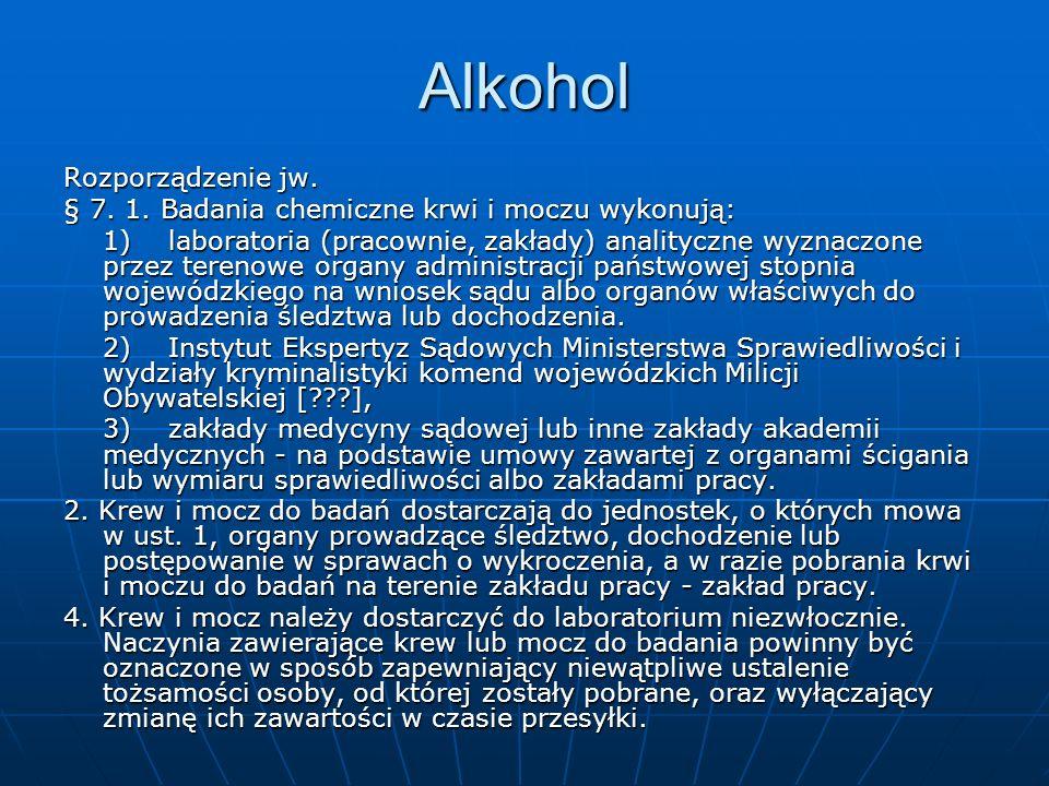Alkohol Rozporządzenie jw. § 7. 1. Badania chemiczne krwi i moczu wykonują: 1)laboratoria (pracownie, zakłady) analityczne wyznaczone przez terenowe o