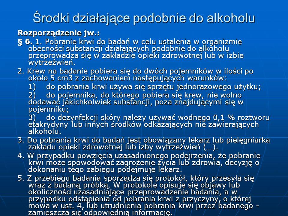 Rozporządzenie jw.: § 6. 1. Pobranie krwi do badań w celu ustalenia w organizmie obecności substancji działających podobnie do alkoholu przeprowadza s