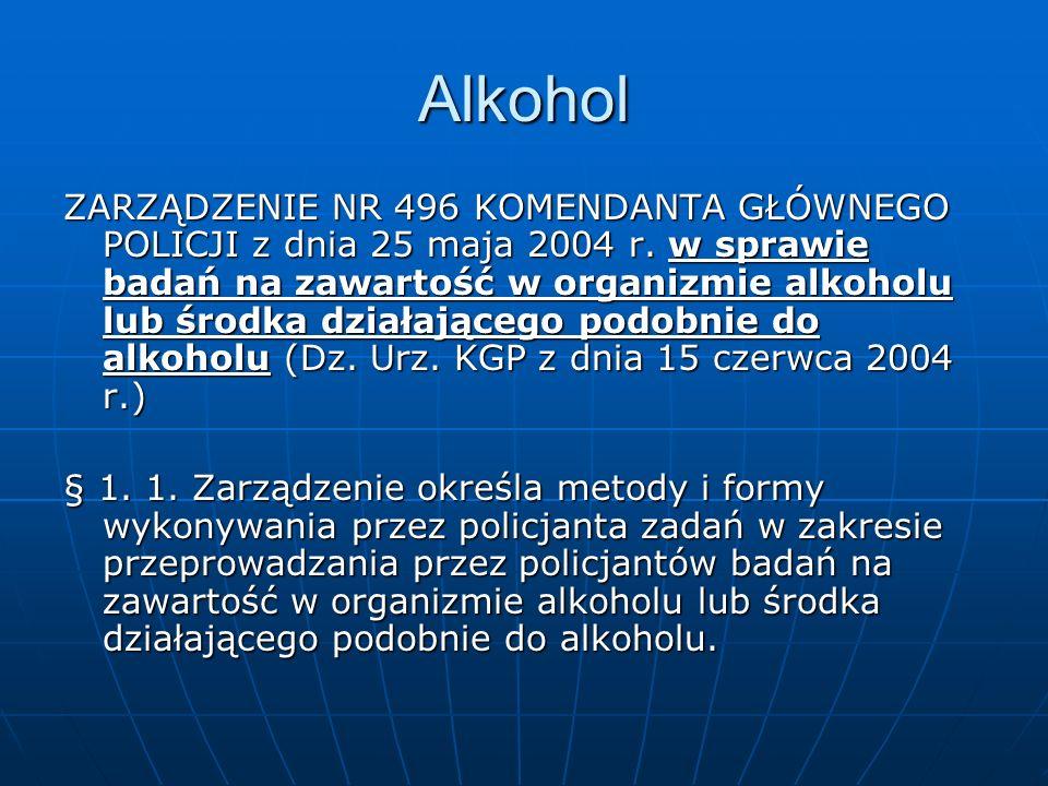 Alkohol ZARZĄDZENIE NR 496 KOMENDANTA GŁÓWNEGO POLICJI z dnia 25 maja 2004 r. w sprawie badań na zawartość w organizmie alkoholu lub środka działające