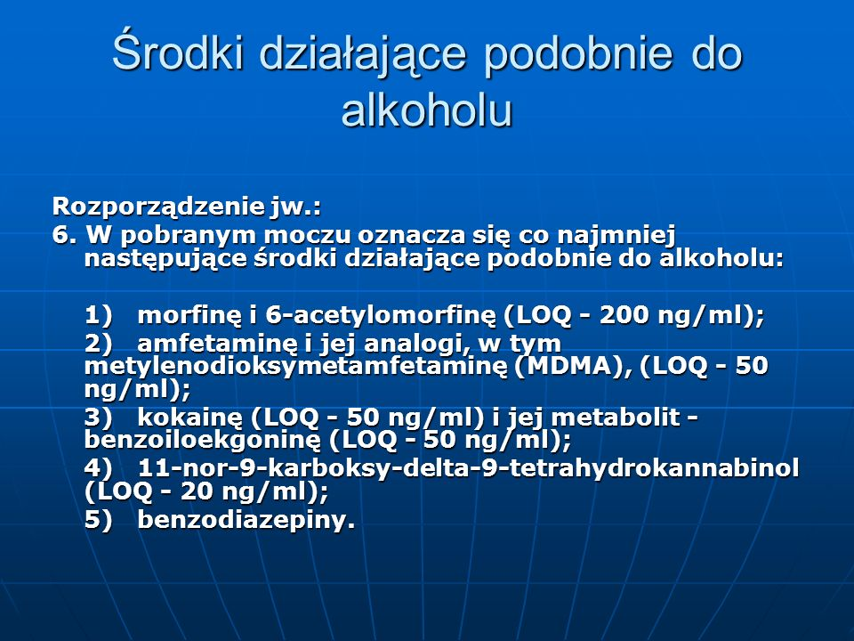 Środki działające podobnie do alkoholu Rozporządzenie jw.: 6. W pobranym moczu oznacza się co najmniej następujące środki działające podobnie do alkoh