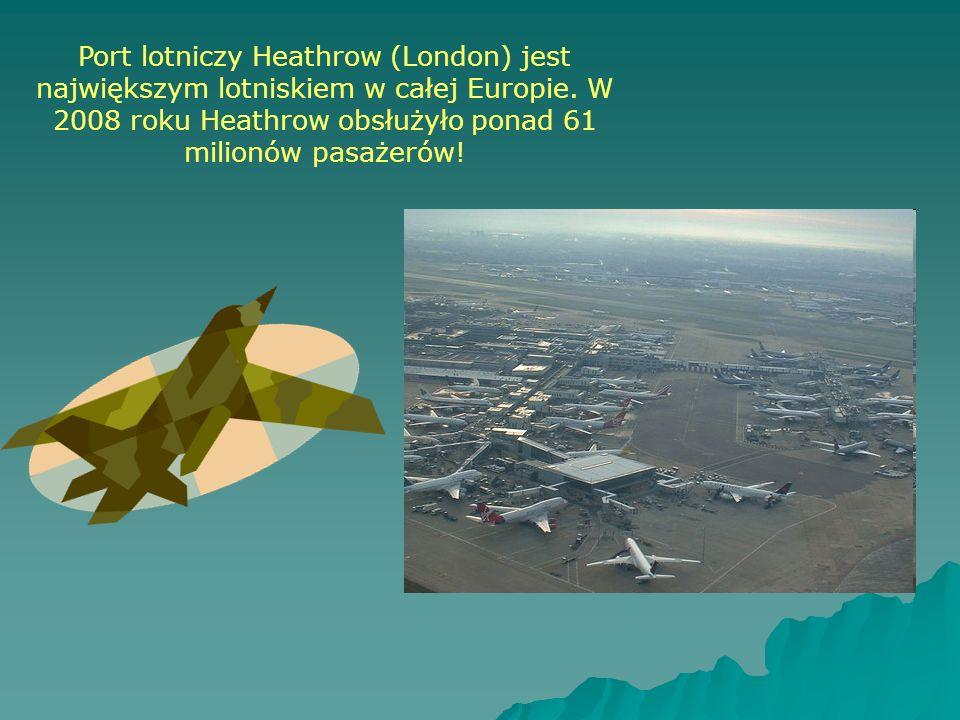 Port lotniczy Heathrow (London) jest największym lotniskiem w całej Europie. W 2008 roku Heathrow obsłużyło ponad 61 milionów pasażerów!