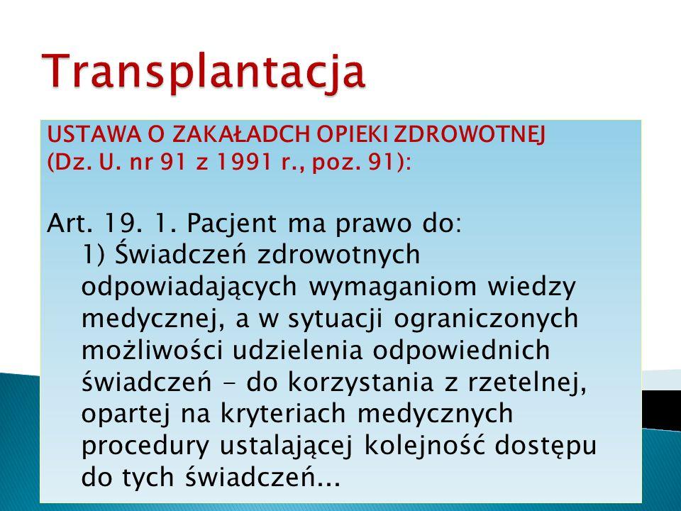 USTAWA O ZAKAŁADCH OPIEKI ZDROWOTNEJ (Dz. U. nr 91 z 1991 r., poz. 91): Art. 19. 1. Pacjent ma prawo do: 1) Świadczeń zdrowotnych odpowiadających wyma