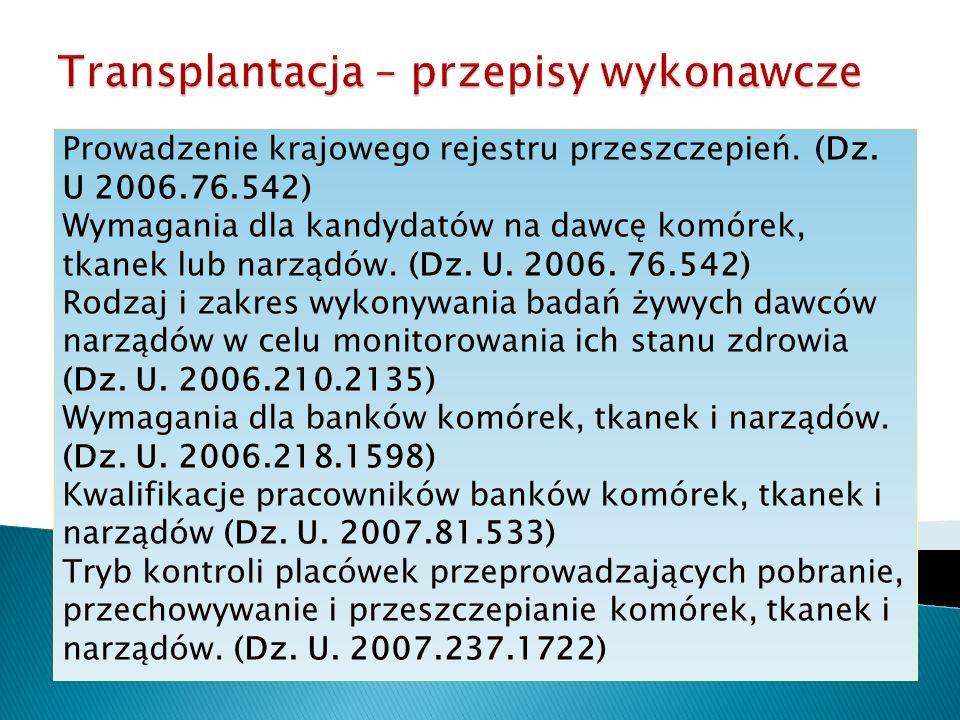 Prowadzenie krajowego rejestru przeszczepień. (Dz. U 2006.76.542) Wymagania dla kandydatów na dawcę komórek, tkanek lub narządów. (Dz. U. 2006. 76.542