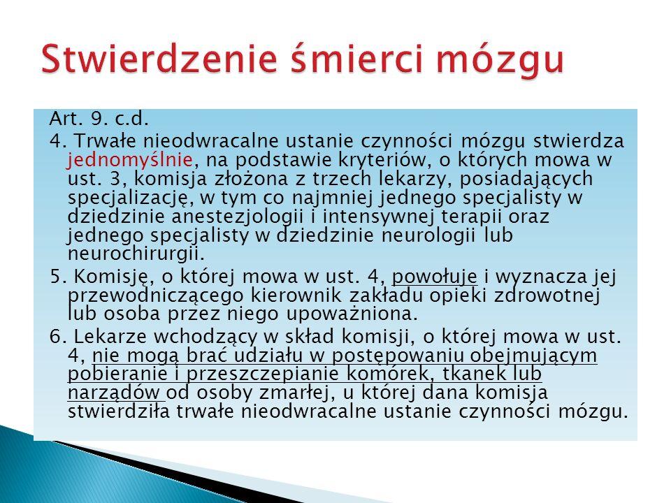 Art. 9. c.d. 4. Trwałe nieodwracalne ustanie czynności mózgu stwierdza jednomyślnie, na podstawie kryteriów, o których mowa w ust. 3, komisja złożona
