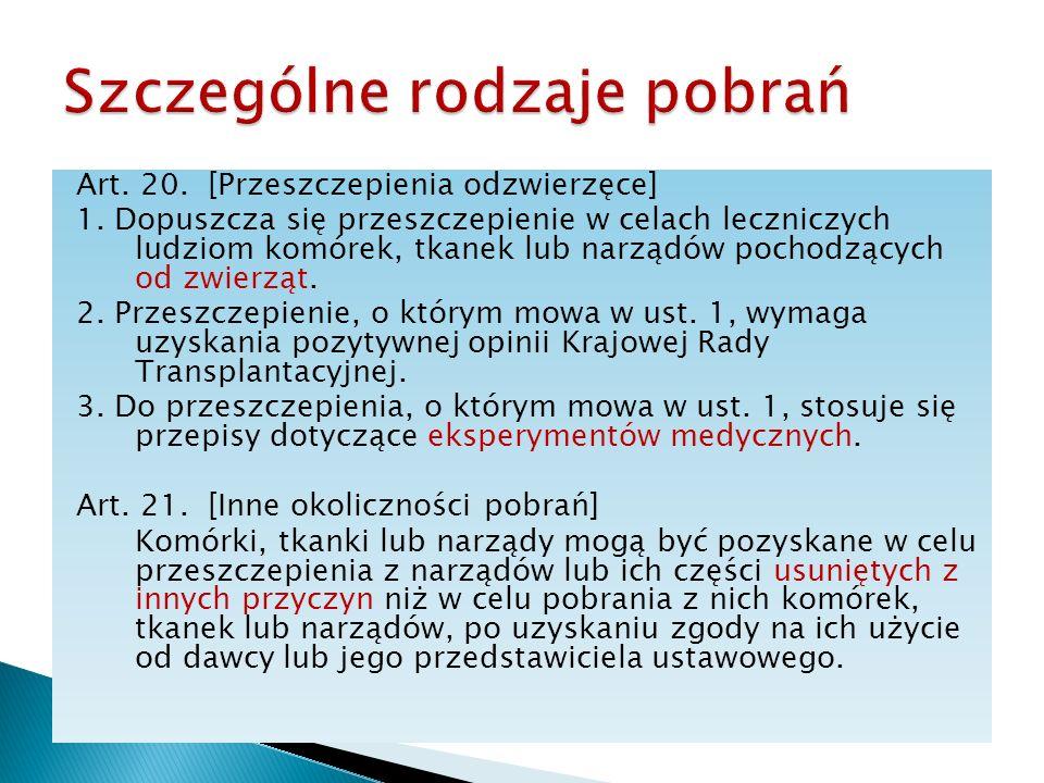 Art. 20. [Przeszczepienia odzwierzęce] 1. Dopuszcza się przeszczepienie w celach leczniczych ludziom komórek, tkanek lub narządów pochodzących od zwie