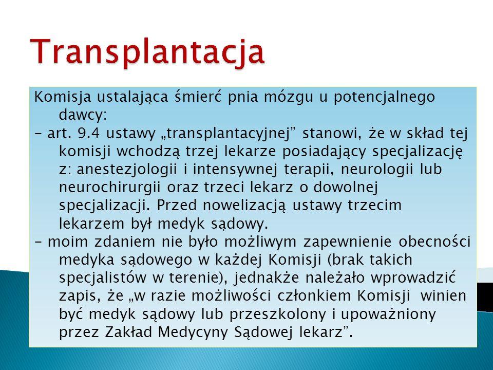 Komisja ustalająca śmierć pnia mózgu u potencjalnego dawcy: - art. 9.4 ustawy transplantacyjnej stanowi, że w skład tej komisji wchodzą trzej lekarze