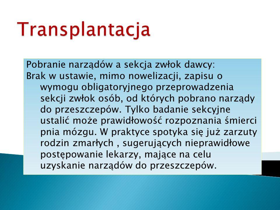 Pobranie narządów a sekcja zwłok dawcy: Brak w ustawie, mimo nowelizacji, zapisu o wymogu obligatoryjnego przeprowadzenia sekcji zwłok osób, od któryc