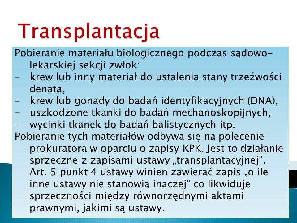 Pobieranie materiału biologicznego podczas sądowo- lekarskiej sekcji zwłok: - krew lub inny materiał do ustalenia stany trzeźwości denata, - krew lub