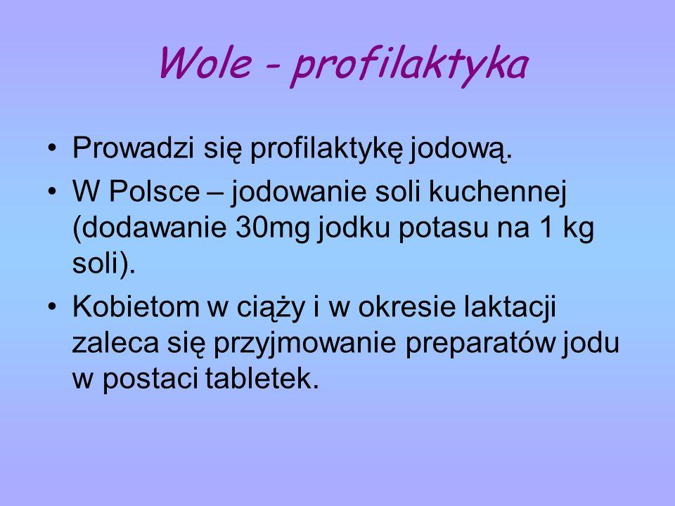 Wole - profilaktyka Prowadzi się profilaktykę jodową. W Polsce – jodowanie soli kuchennej (dodawanie 30mg jodku potasu na 1 kg soli). Kobietom w ciąży