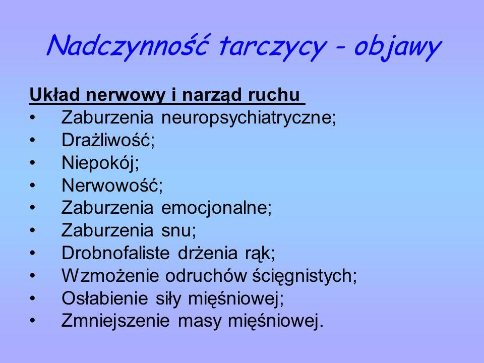 Nadczynność tarczycy - objawy Układ nerwowy i narząd ruchu Zaburzenia neuropsychiatryczne; Drażliwość; Niepokój; Nerwowość; Zaburzenia emocjonalne; Za