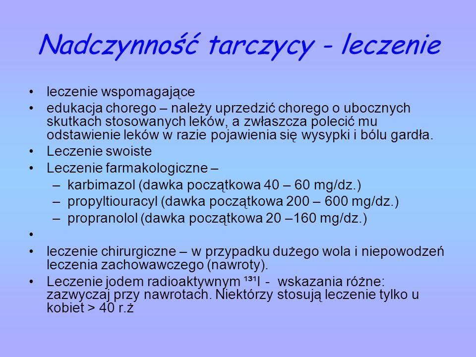 Nadczynność tarczycy - leczenie leczenie wspomagające edukacja chorego – należy uprzedzić chorego o ubocznych skutkach stosowanych leków, a zwłaszcza