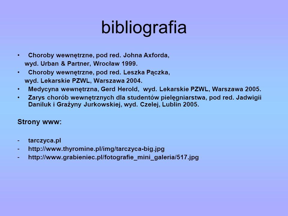 bibliografia Choroby wewnętrzne, pod red. Johna Axforda, wyd. Urban & Partner, Wrocław 1999. Choroby wewnętrzne, pod red. Leszka Pączka, wyd. Lekarski