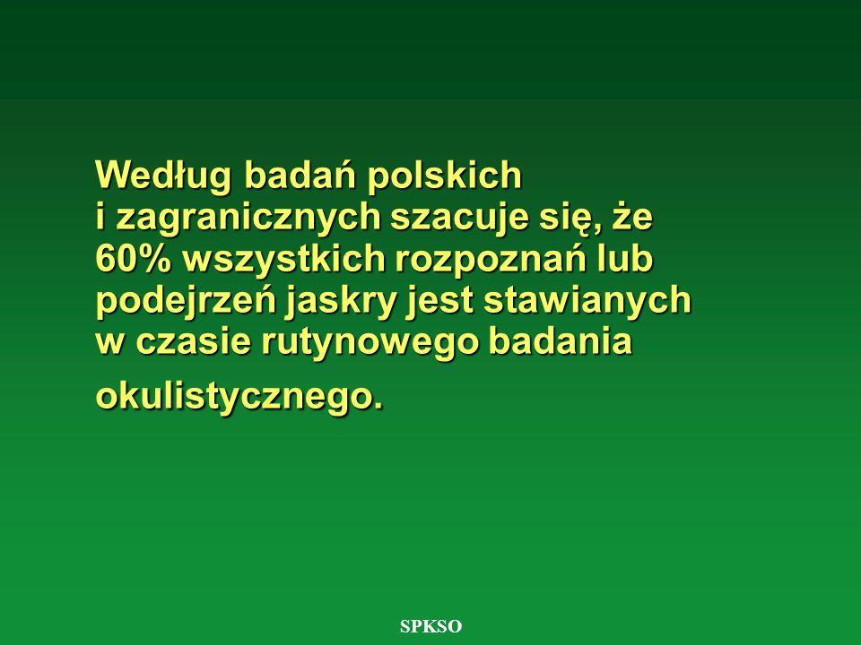 SPKSO Według badań polskich i zagranicznych szacuje się, że 60% wszystkich rozpoznań lub podejrzeń jaskry jest stawianych w czasie rutynowego badania