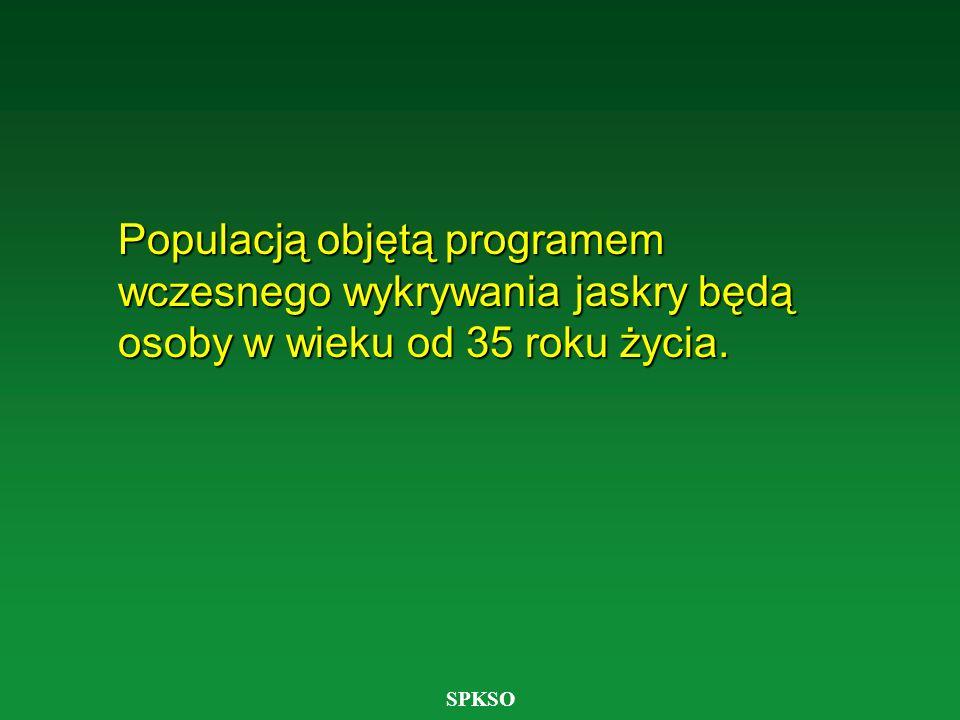 SPKSO Populacją objętą programem wczesnego wykrywania jaskry będą osoby w wieku od 35 roku życia.