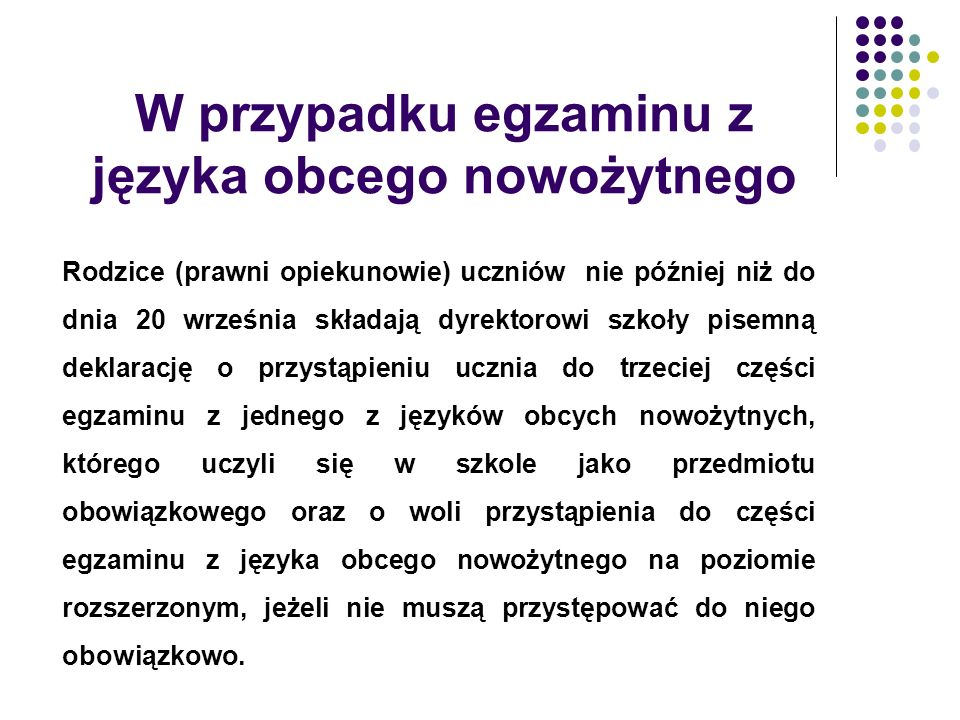 W przypadku egzaminu z języka obcego nowożytnego Rodzice (prawni opiekunowie) uczniów nie później niż do dnia 20 września składają dyrektorowi szkoły