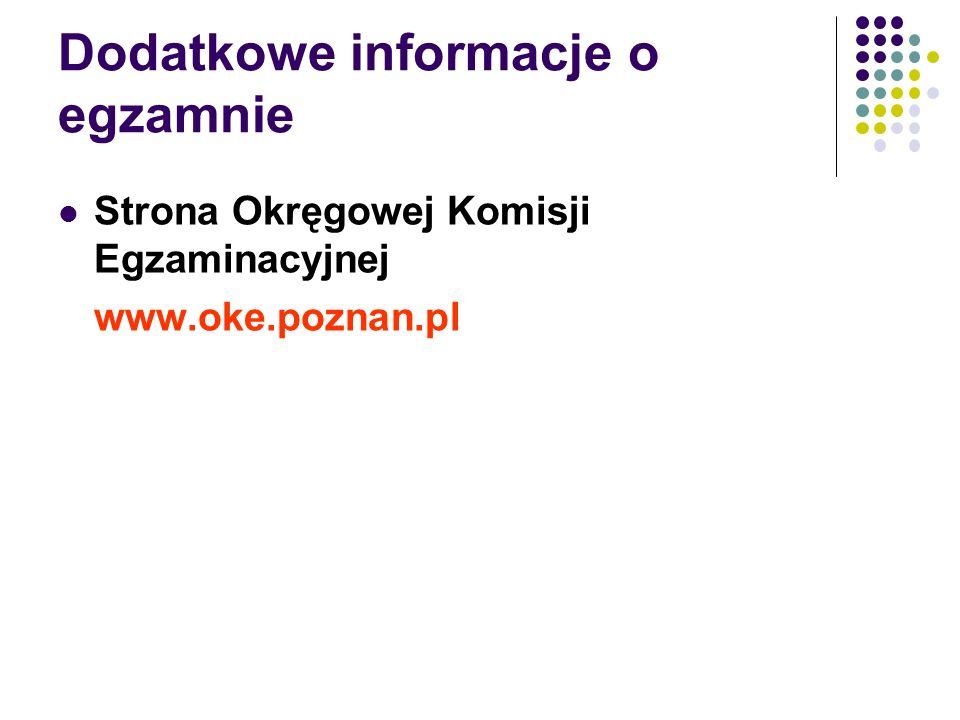 Dodatkowe informacje o egzamnie Strona Okręgowej Komisji Egzaminacyjnej www.oke.poznan.pl