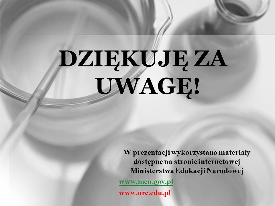 DZIĘKUJĘ ZA UWAGĘ! W prezentacji wykorzystano materiały dostępne na stronie internetowej Ministerstwa Edukacji Narodowej www.men.gov.pl www.ore.edu.pl