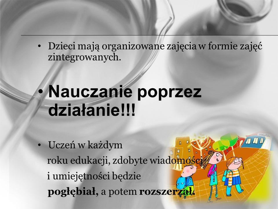 Dzieci mają organizowane zajęcia w formie zajęć zintegrowanych. Nauczanie poprzez działanie!!! Uczeń w każdym roku edukacji, zdobyte wiadomości i umie