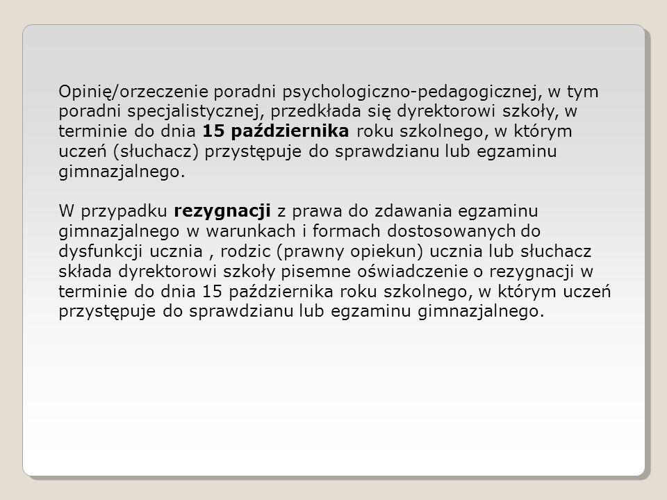 Opinię/orzeczenie poradni psychologiczno-pedagogicznej, w tym poradni specjalistycznej, przedkłada się dyrektorowi szkoły, w terminie do dnia 15 paźdz