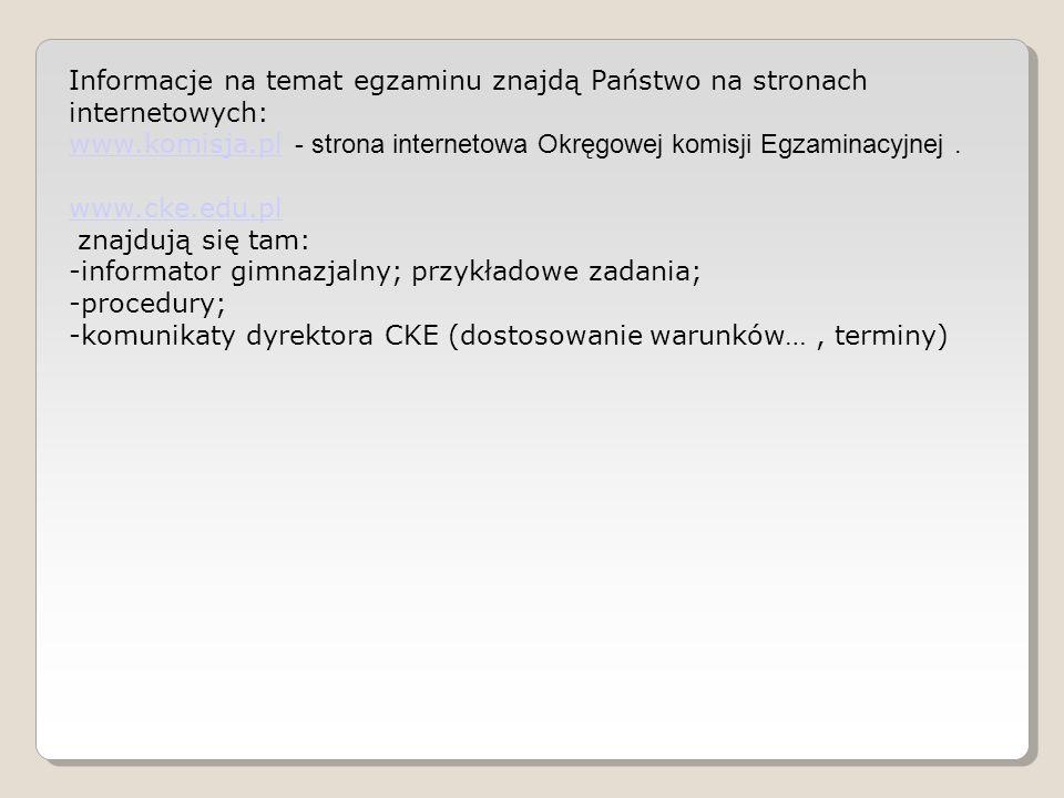 Informacje na temat egzaminu znajdą Państwo na stronach internetowych: www.komisja.pl www.komisja.pl - strona internetowa Okręgowej komisji Egzaminacy