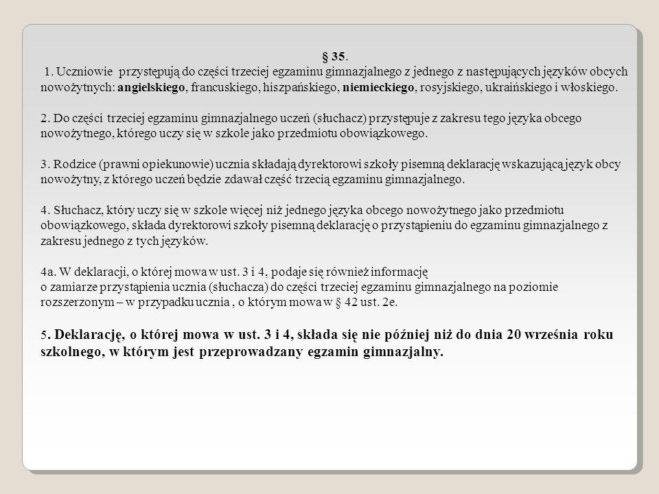 § 35. 1. Uczniowie przystępują do części trzeciej egzaminu gimnazjalnego z jednego z następujących języków obcych nowożytnych: angielskiego, francuski