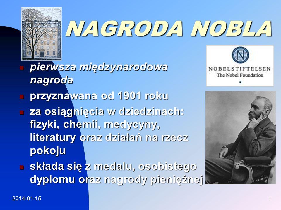 2014-01-151 NAGRODA NOBLA pierwsza pierwsza międzynarodowa nagroda przyznawana przyznawana od 1901 roku za za osiągnięcia w dziedzinach: fizyki, chemi