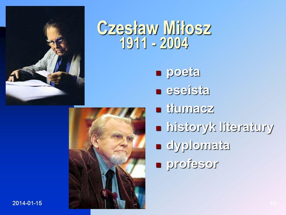 2014-01-1510 Czesław Miłosz 1911 - 2004 poeta poeta eseista eseista tłumacz tłumacz historyk historyk literatury dyplomata dyplomata profesor profesor