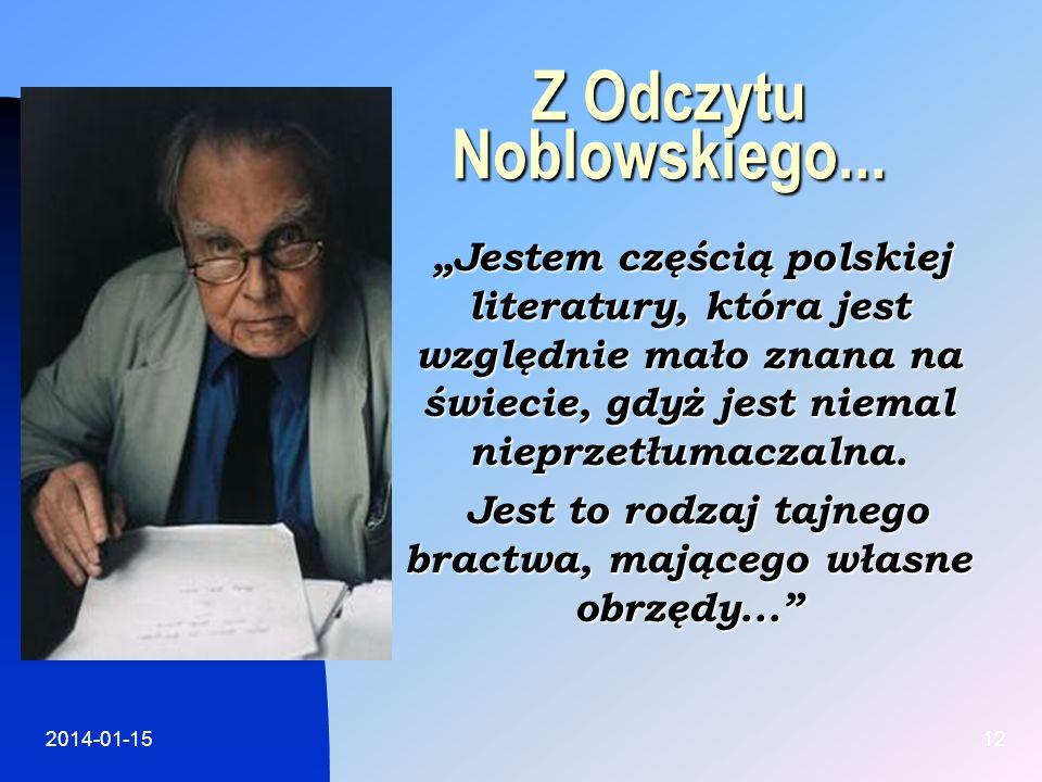 2014-01-1512 Z Odczytu Noblowskiego... Jestem częścią polskiej literatury, która jest względnie mało znana na świecie, gdyż jest niemal nieprzetłumacz