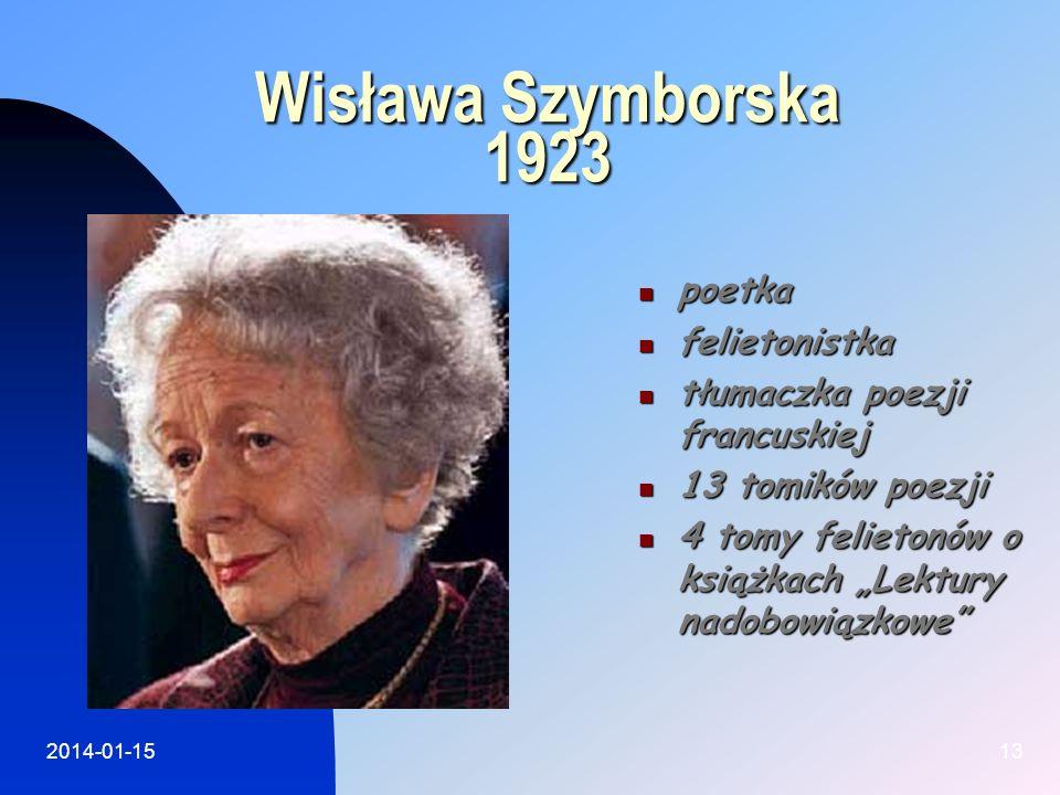 2014-01-1513 Wisława Szymborska 1923 poetka poetka felietonistka felietonistka tłumaczka poezji francuskiej tłumaczka poezji francuskiej 13 tomików po