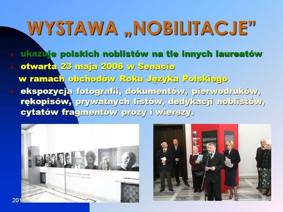 2014-01-1517 WYSTAWA NOBILITACJE ukazuje ukazuje polskich noblistów na tle innych laureatów otwarta otwarta 23 maja 2006 w Senacie w ramach obchodów R