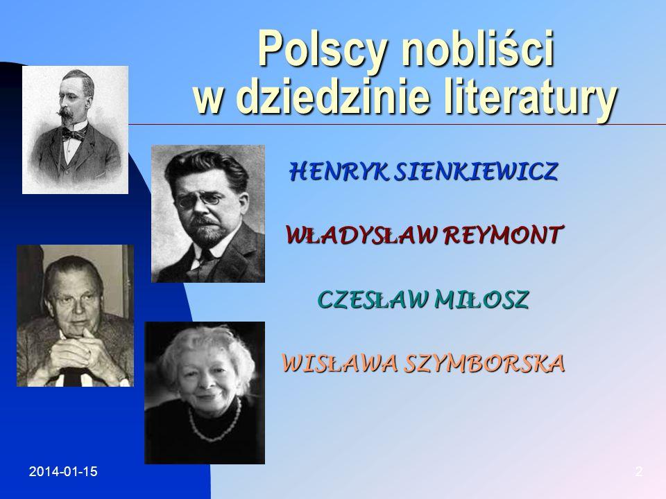2014-01-152 Polscy nobliści w dziedzinie literatury HENRYK SIENKIEWICZ W Ł ADYS Ł AW REYMONT CZES Ł AW MI Ł OSZ WIS Ł AWA SZYMBORSKA