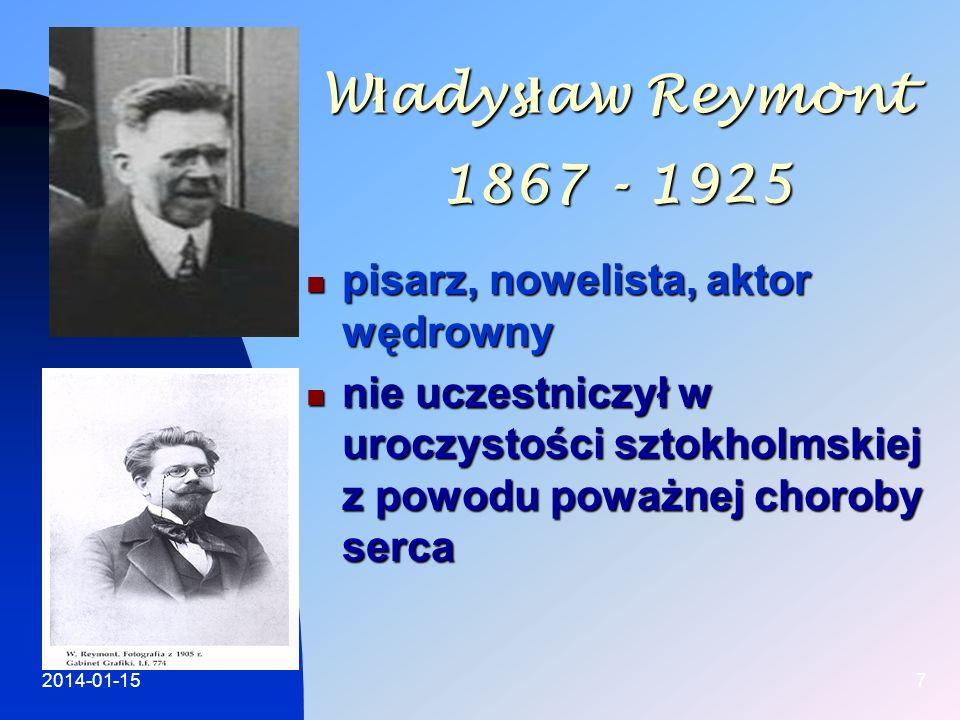 2014-01-157 W ł adys ł aw Reymont 1867 - 1925 pisarz, nowelista, aktor wędrowny pisarz, nowelista, aktor wędrowny nie uczestniczył w uroczystości szto