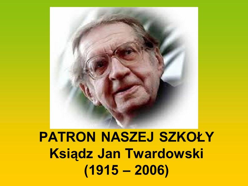 PATRON NASZEJ SZKOŁY Ksiądz Jan Twardowski (1915 – 2006)
