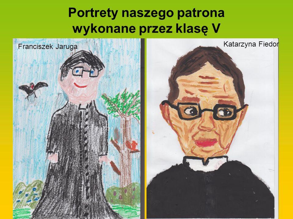 Portrety naszego patrona wykonane przez klasę V Franciszek Jaruga Katarzyna Fiedor