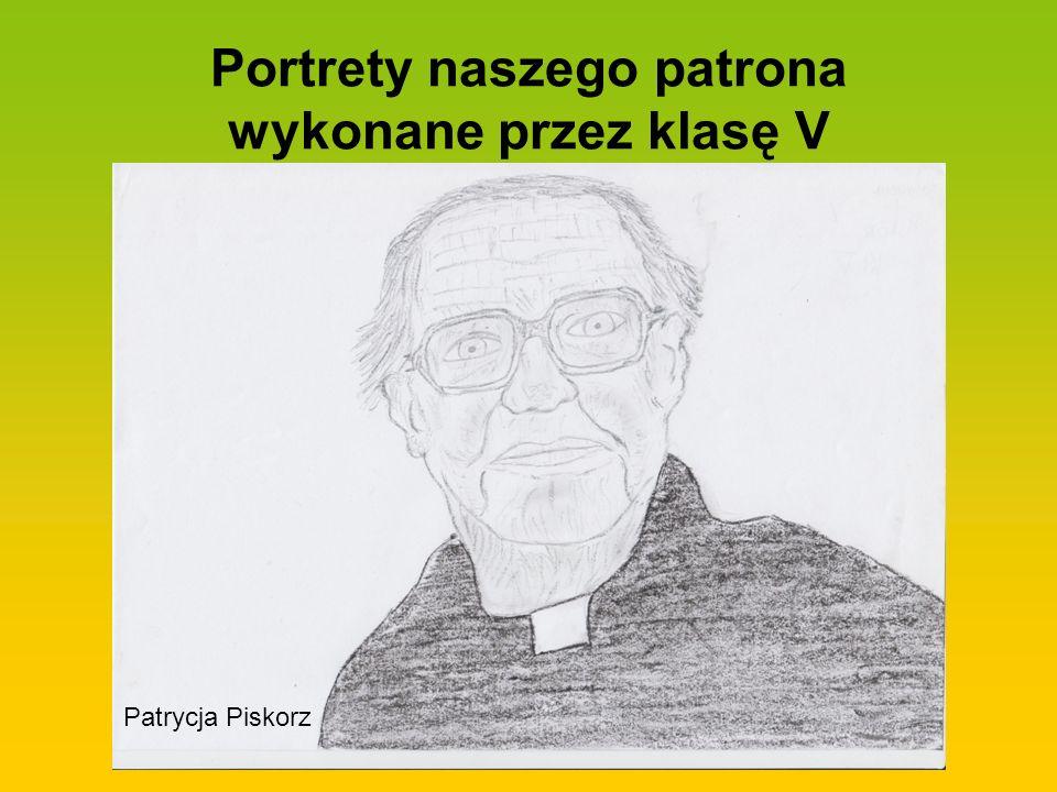 Portrety naszego patrona wykonane przez klasę V Patrycja Piskorz