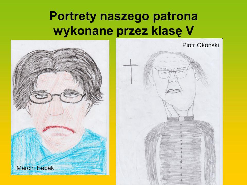 Portrety naszego patrona wykonane przez klasę V Marcin Bebak Piotr Okoński