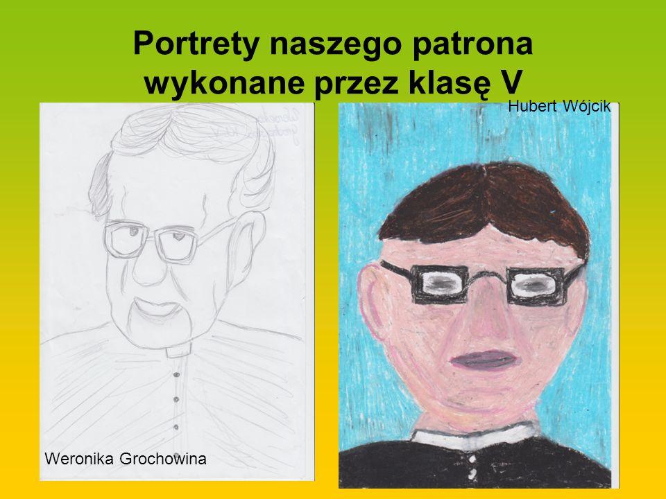 Portrety naszego patrona wykonane przez klasę V Weronika Grochowina Hubert Wójcik
